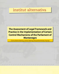 The Assessment of Legal Framework and Practice in the Implementation of Certain Control Mechanisms of the Parliament of Montenegro: Consultative hearing, control hearing and parliamentary inquiry