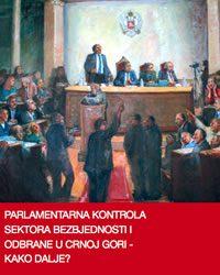 Parlamentarna kontrola sektora bezbjednosti i odbrane u Crnoj Gori - Kako dalje?