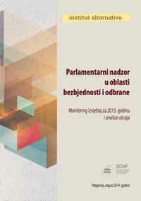 Parlamentarni nadzor u oblasti bezbjednosti i odbrane - Monitoring izvještaj za 2013. godinu i analiza uticaja